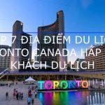 TOP 7 ĐỊA ĐIỂM DU LỊCH TORONTO CANADA HẤP DẪN KHÁCH DU LỊCH